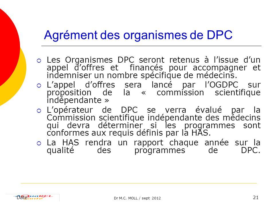 Dr M.C. MOLL / sept 2012 Date21 Agrément des organismes de DPC Les Organismes DPC seront retenus à lissue dun appel doffres et financés pour accompagn