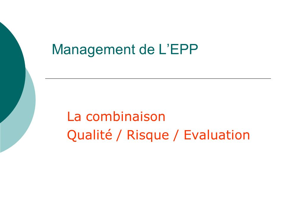 Management de LEPP La combinaison Qualité / Risque / Evaluation