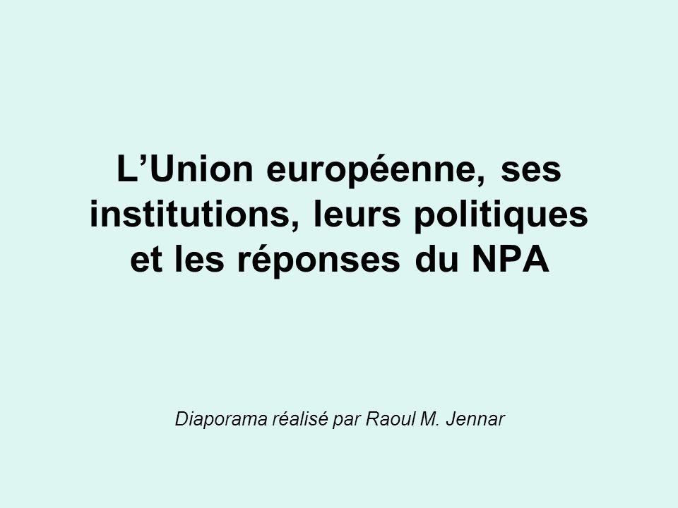 LUnion européenne, ses institutions, leurs politiques et les réponses du NPA Diaporama réalisé par Raoul M.