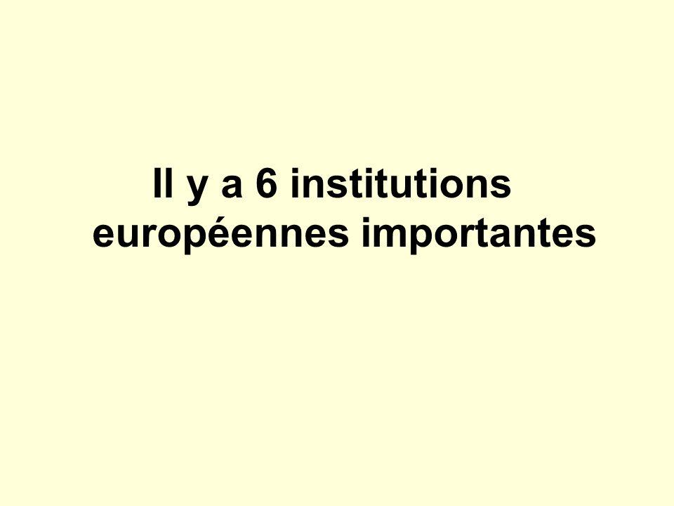 Il y en a une qui propose et qui exécute : la Commission européenne Il y en a une qui recommande : le Conseil européen Il y en a trois qui décident : 1.le Conseil des ministres 2.la Cour de justice des Communautés européennes 3.la Banque centrale européenne Il y en a une qui délibère : le Parlement européen