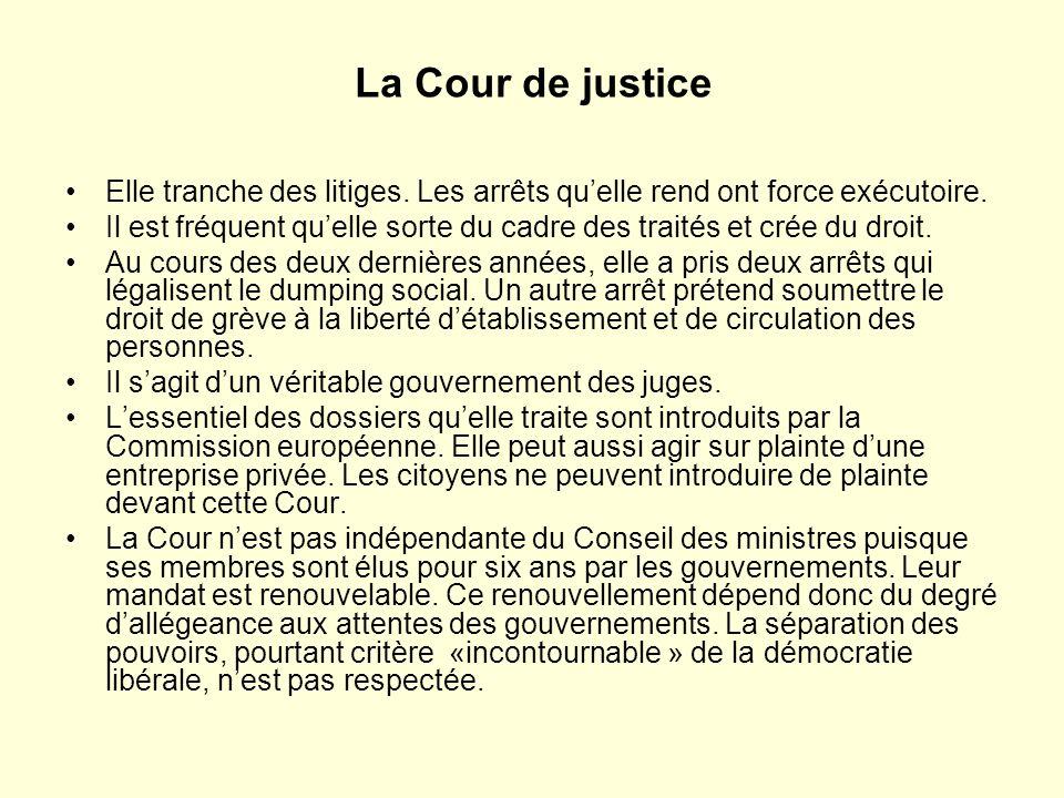 La Cour de justice Elle tranche des litiges. Les arrêts quelle rend ont force exécutoire.