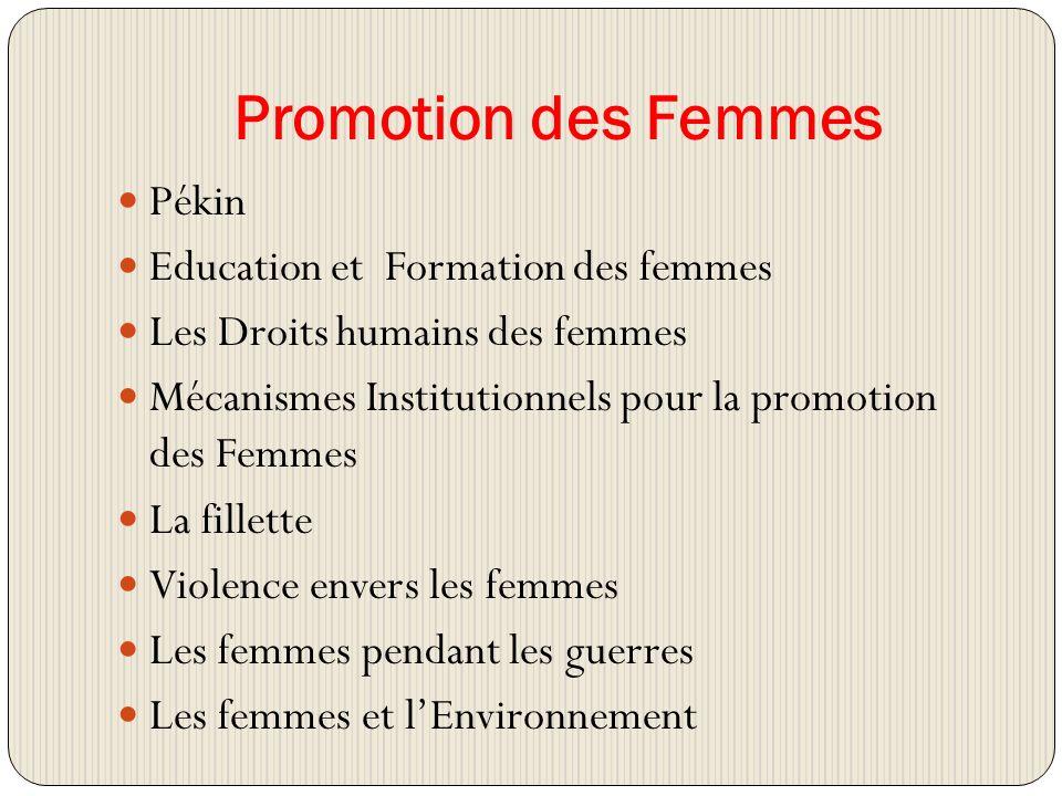 Promotion des Femmes Pékin Education et Formation des femmes Les Droits humains des femmes Mécanismes Institutionnels pour la promotion des Femmes La fillette Violence envers les femmes Les femmes pendant les guerres Les femmes et lEnvironnement