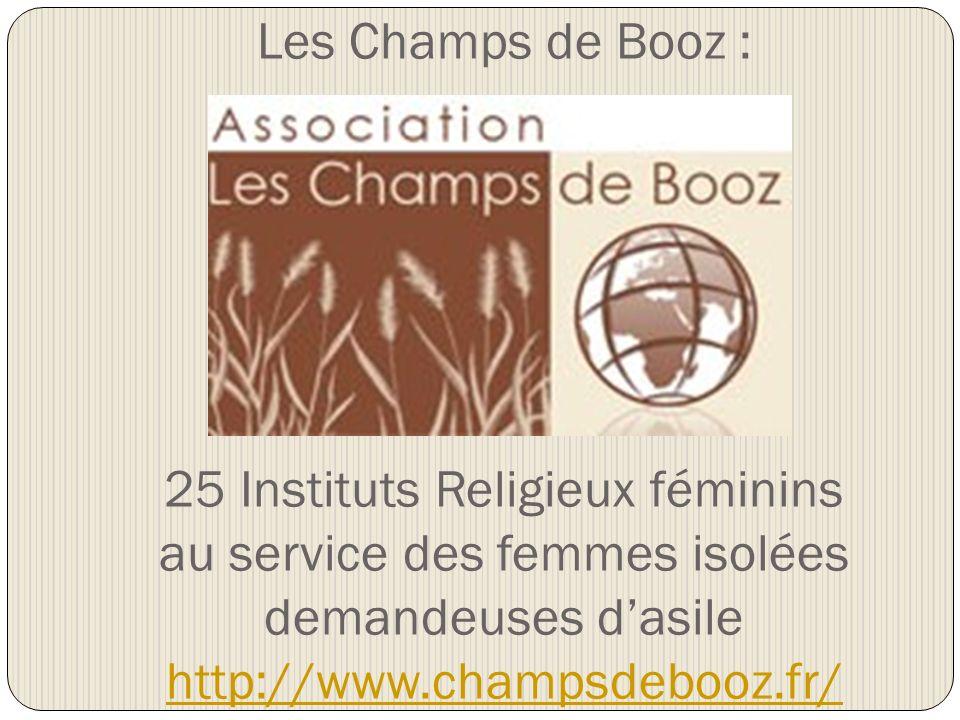 Les Champs de Booz : 25 Instituts Religieux féminins au service des femmes isolées demandeuses dasile http://www.champsdebooz.fr/ http://www.champsdebooz.fr/
