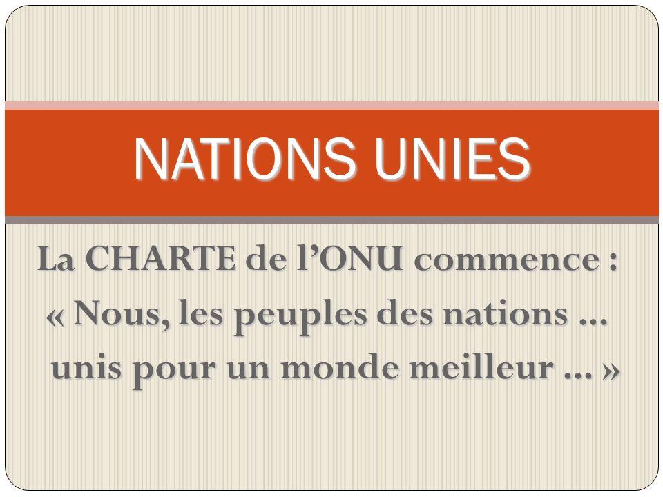 La CHARTE de lONU commence : « Nous, les peuples des nations...