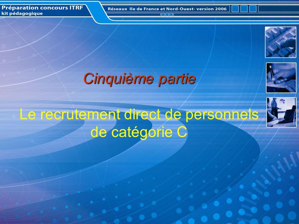 Cinquième partie Le recrutement direct de personnels de catégorie C