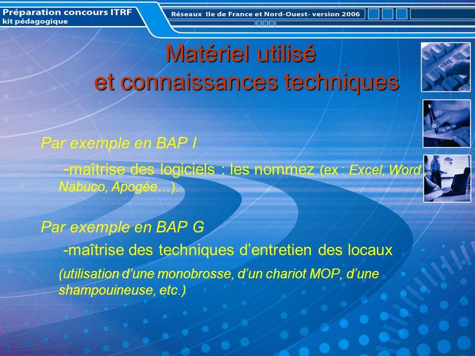 Matériel utilisé et connaissances techniques Matériel utilisé et connaissances techniques Par exemple en BAP I - maîtrise des logiciels : les nommez (ex : Excel, Word, Nabuco, Apogée…).