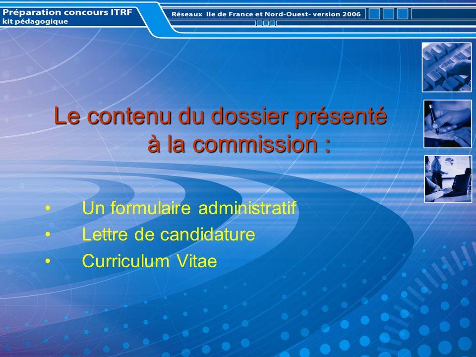Le contenu du dossier présenté à la commission : Un formulaire administratif Lettre de candidature Curriculum Vitae