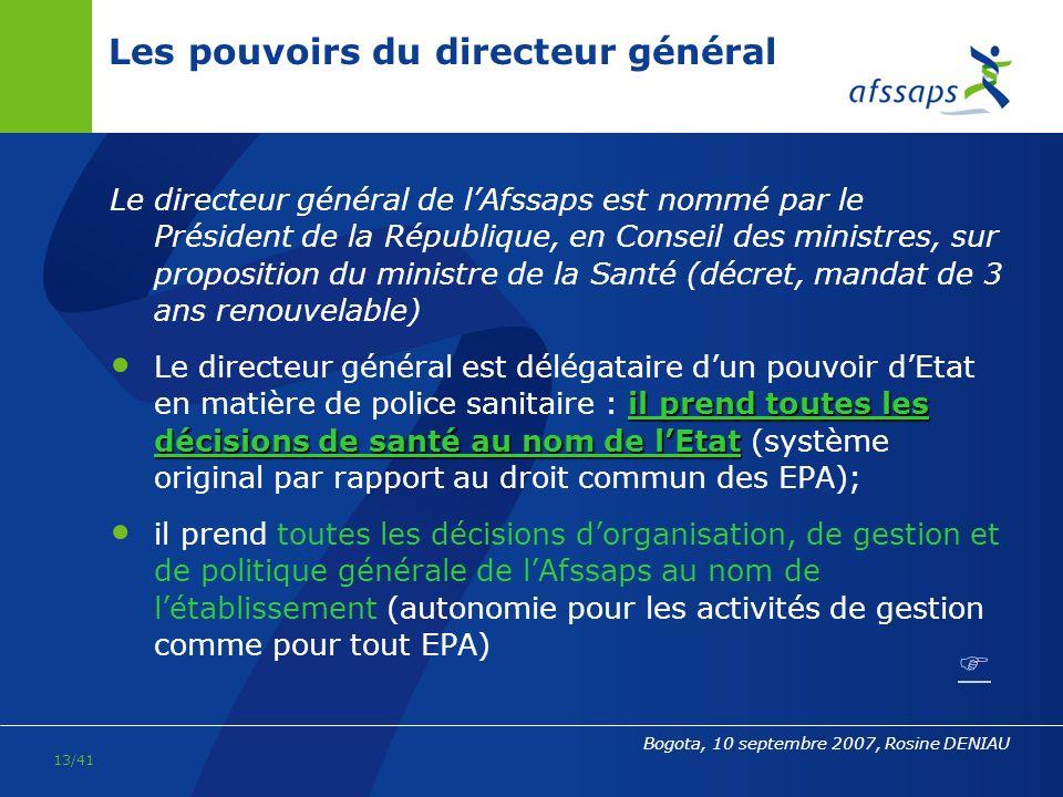 12/41 Bogota, 10 septembre 2007, Rosine DENIAU LAfssaps et la Commission de la Transparence (2) - à partir de 2000 : la CT est rattachée au ministère de la Santé/Direction de la sécurité sociale (DSS), lAfssaps nen assure que le secrétariat (de même que celui dune nouvelle commission mise en place, la Commission dévaluation des produits (DM) et prestations (CEPP) Haute Autorité de santé (HAS), - en 2005 : la CT est rattachée à la Haute Autorité de santé (HAS), de même que la CEPP; lAfssaps na plus aucun lien institutionnel avec la CT A noter : Comité économique des produits de santé (CEPS), A noter : la procédure de fixation des prix relève, sous légide du Comité économique des produits de santé (CEPS), de la DGS et la DSS pour le Ministère de la Santé (de 1993 à 1999, le nom du CEPS était Comité économique du médicament).