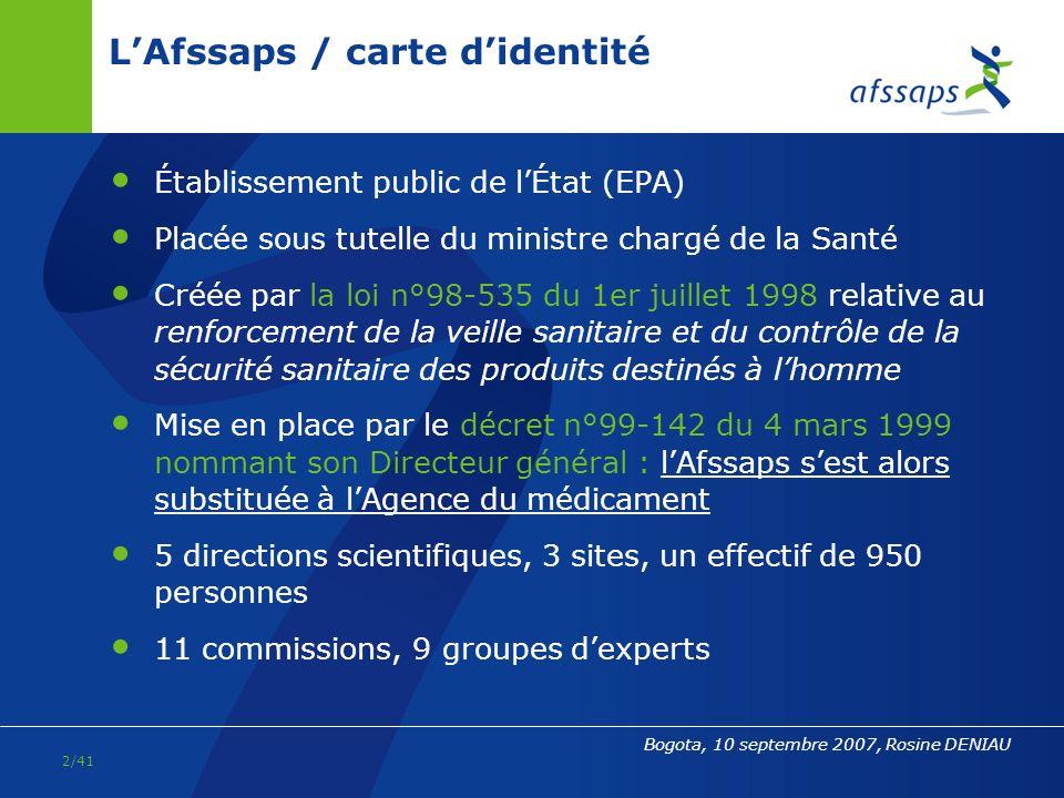 Lexpérience française de mise en place dune agence : lAgence française de sécurité sanitaire des produits de santé (Afssaps) ORAS / COMMISSION RÉGIONALE / BOGOTA 10 septembre 2007 Rosine DENIAU, Responsable des Affaires internationales