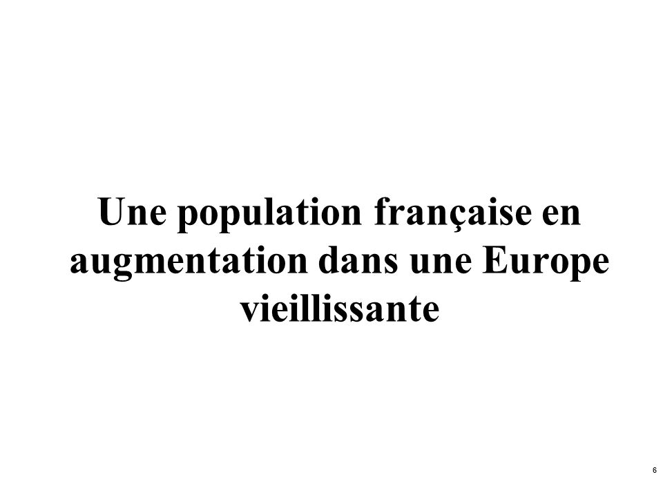 6 Une population française en augmentation dans une Europe vieillissante
