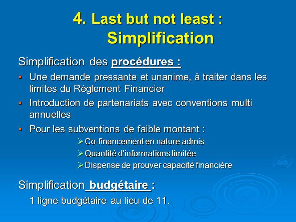 4. Last but not least : Simplification Simplification des procédures : Une demande pressante et unanime, à traiter dans les limites du Règlement Finan