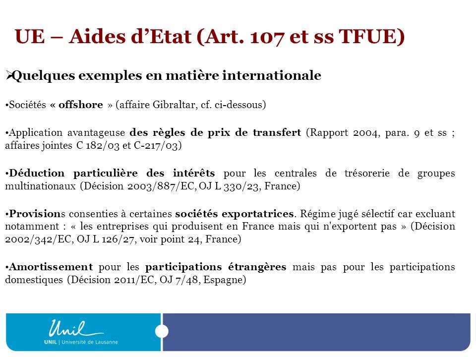 UE – Aides dEtat (Art. 107 et ss TFUE) Quelques exemples en matière internationale Sociétés « offshore » (affaire Gibraltar, cf. ci-dessous) Applicati
