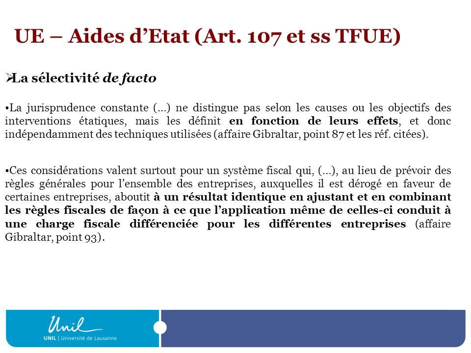 UE – Aides dEtat (Art. 107 et ss TFUE) La sélectivité de facto La jurisprudence constante (…) ne distingue pas selon les causes ou les objectifs des i