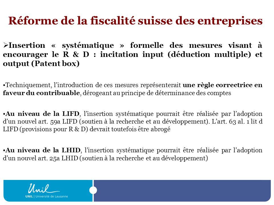Réforme de la fiscalité suisse des entreprises Insertion « systématique » formelle des mesures visant à encourager le R & D : incitation input (déduct