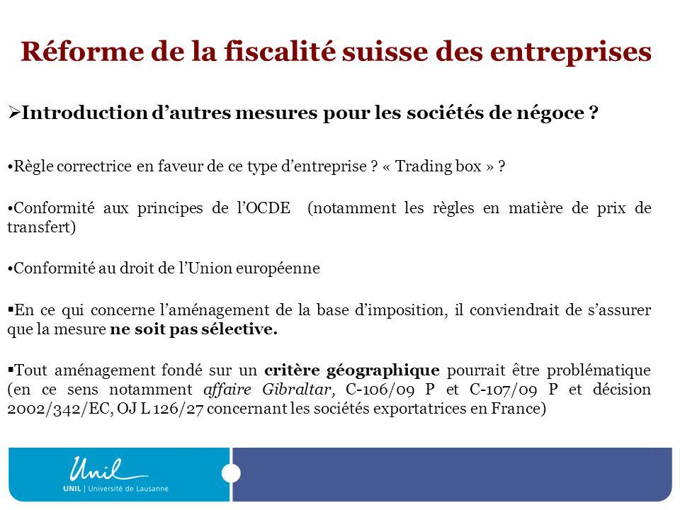 Réforme de la fiscalité suisse des entreprises Introduction dautres mesures pour les sociétés de négoce ? Règle correctrice en faveur de ce type dentr