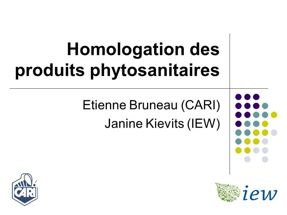Homologation des produits phytosanitaires Etienne Bruneau (CARI) Janine Kievits (IEW)