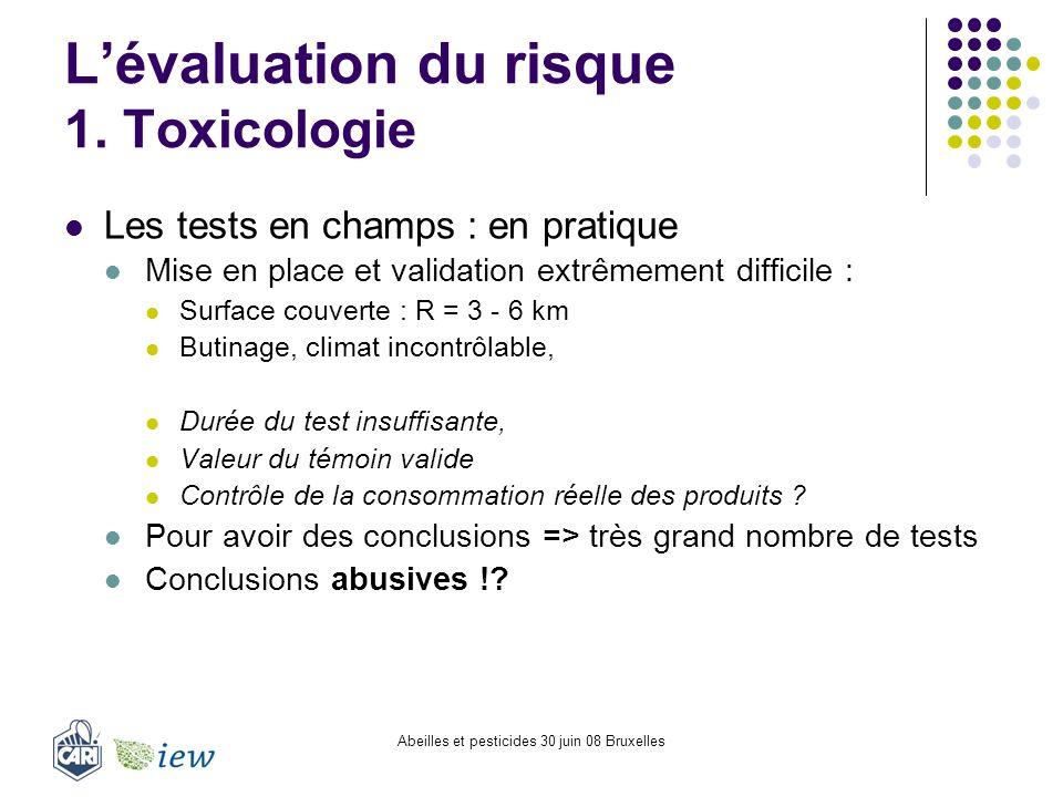 Abeilles et pesticides 30 juin 08 Bruxelles Lévaluation du risque 1. Toxicologie Les tests en champs : en pratique Mise en place et validation extrême