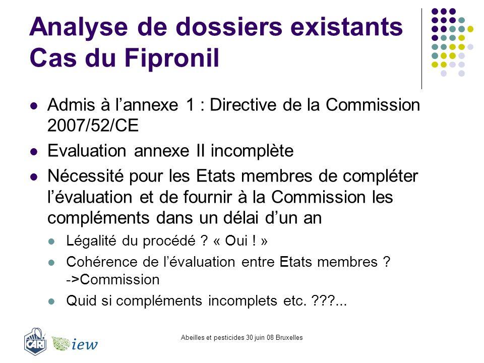 Abeilles et pesticides 30 juin 08 Bruxelles Analyse de dossiers existants Cas du Fipronil Admis à lannexe 1 : Directive de la Commission 2007/52/CE Ev