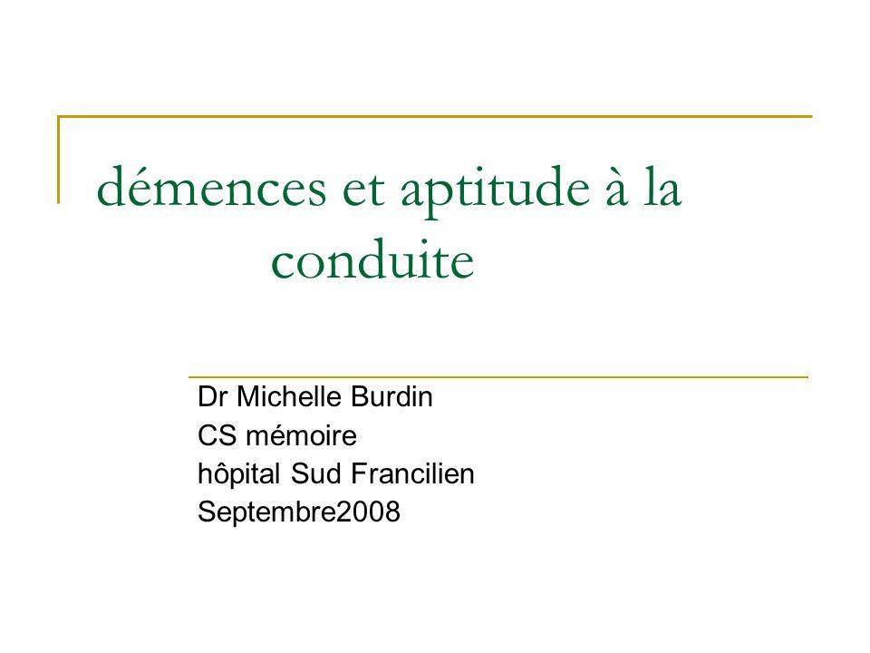 démences et aptitude à la conduite Dr Michelle Burdin CS mémoire hôpital Sud Francilien Septembre2008