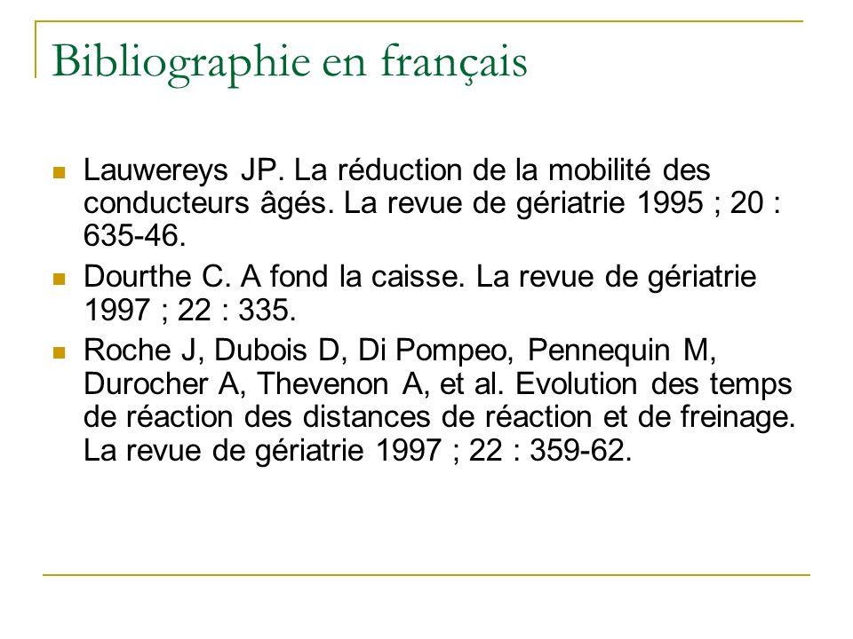 Bibliographie en français Lauwereys JP. La réduction de la mobilité des conducteurs âgés. La revue de gériatrie 1995 ; 20 : 635-46. Dourthe C. A fond