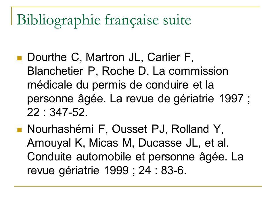 Bibliographie française suite Dourthe C, Martron JL, Carlier F, Blanchetier P, Roche D. La commission médicale du permis de conduire et la personne âg