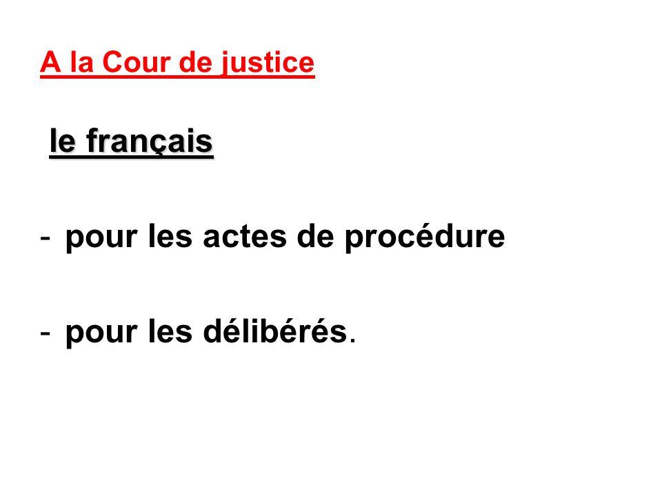 A la Cour de justice le français -pour les actes de procédure -pour les délibérés.