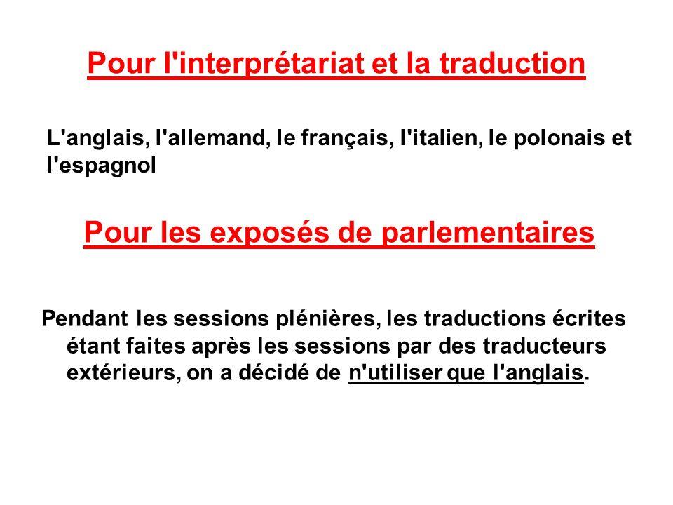 Pour l interprétariat et la traduction Pendant les sessions plénières, les traductions écrites étant faites après les sessions par des traducteurs extérieurs, on a décidé de n utiliser que l anglais.