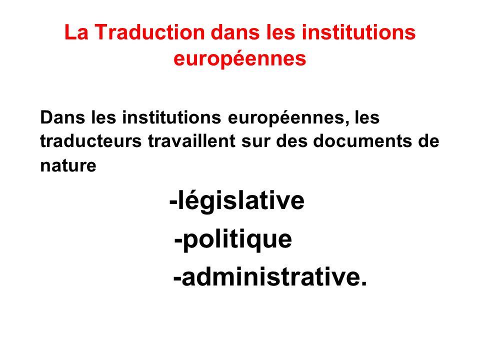 La Traduction dans les institutions européennes Dans les institutions européennes, les traducteurs travaillent sur des documents de nature -législative -politique -administrative.