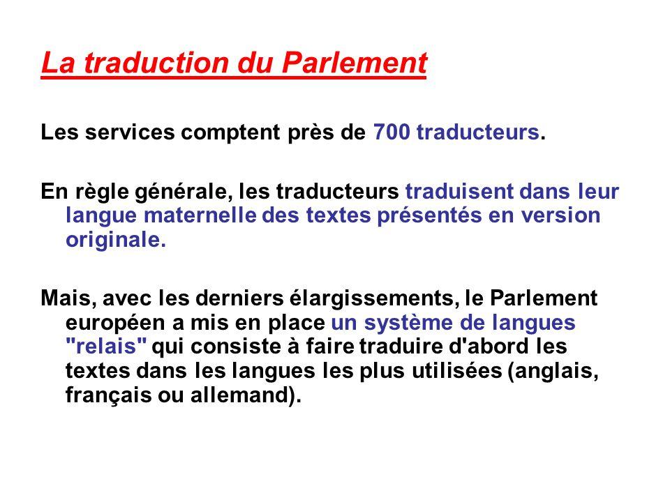 La traduction du Parlement Les services comptent près de 700 traducteurs.