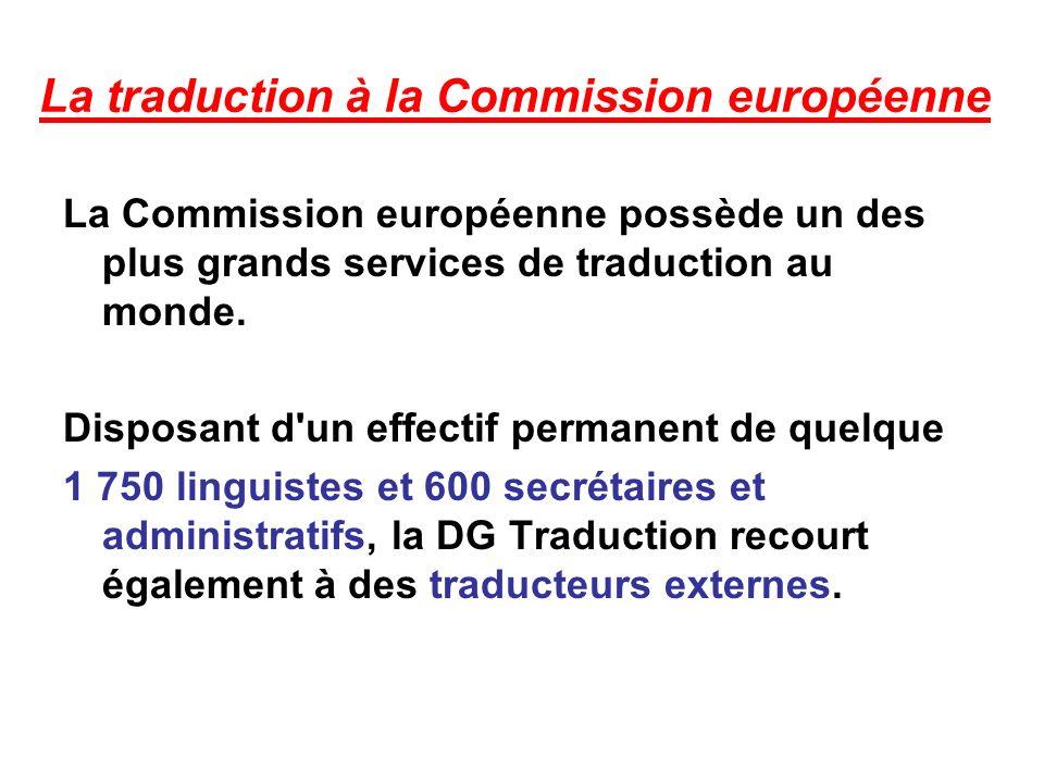 La traduction à la Commission européenne La Commission européenne possède un des plus grands services de traduction au monde.