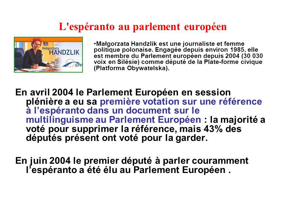 L espéranto au parlement européen En avril 2004 le Parlement Européen en session plénière a eu sa première votation sur une référence à lespéranto dans un document sur le multilinguisme au Parlement Européen : la majorité a voté pour supprimer la référence, mais 43% des députés présent ont voté pour la garder.