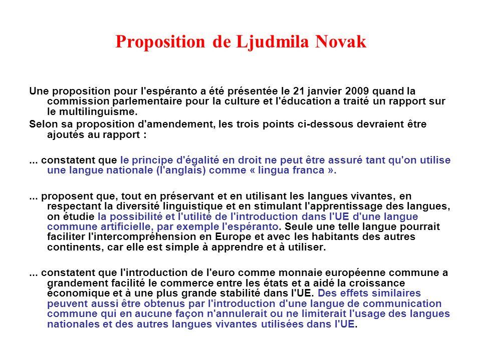 Proposition de Ljudmila Novak Une proposition pour l espéranto a été présentée le 21 janvier 2009 quand la commission parlementaire pour la culture et l éducation a traité un rapport sur le multilinguisme.