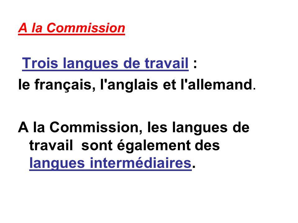 A la Commission Trois langues de travail : le français, l anglais et l allemand.