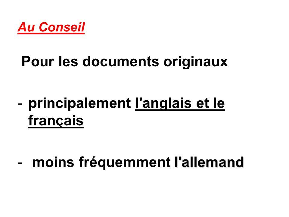 Au Conseil Pour les documents originaux -principalement l anglais et le français l allemand - moins fréquemment l allemand