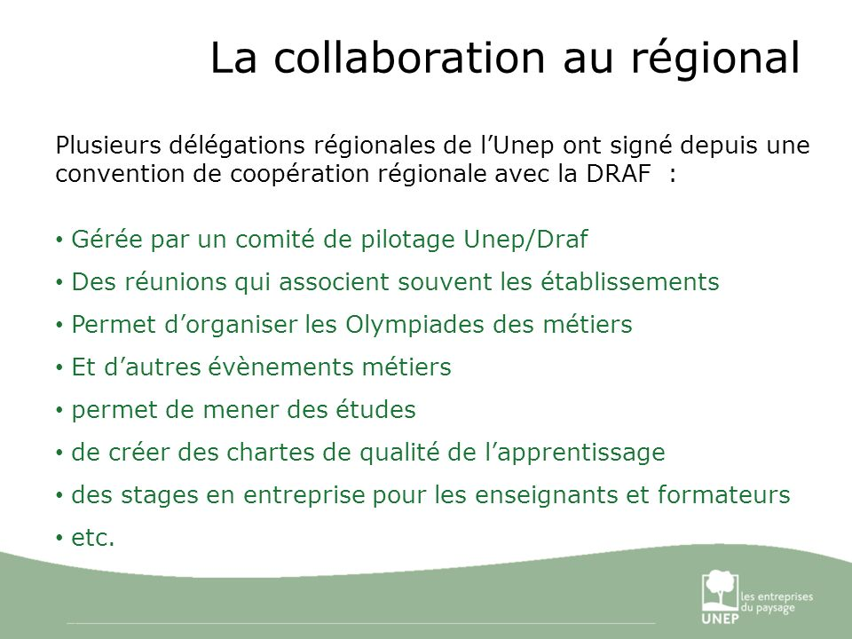 8 La collaboration au régional Plusieurs délégations régionales de lUnep ont signé depuis une convention de coopération régionale avec la DRAF : Gérée