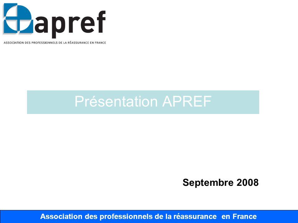 Association des Professionnels de la Réassurance en France Présentation APREF Association des professionnels de la réassurance en France Septembre 200