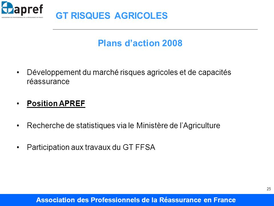 Association des Professionnels de la Réassurance en France 25 GT RISQUES AGRICOLES Développement du marché risques agricoles et de capacités réassuran