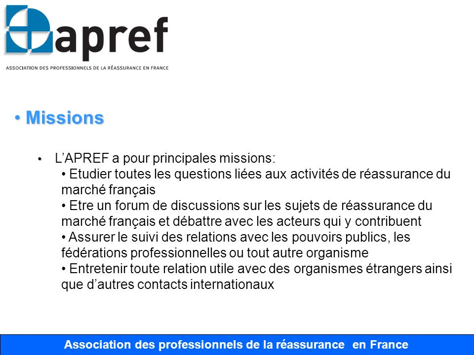 Association des Professionnels de la Réassurance en France Association des professionnels de la réassurance en France Missions Missions LAPREF a pour