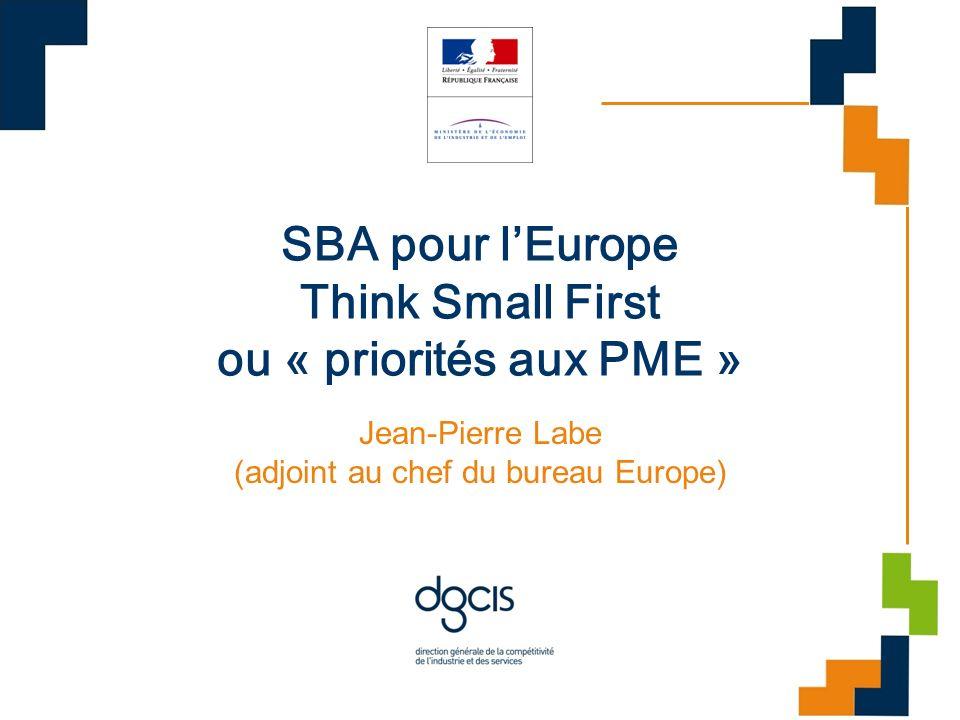 SBA pour lEurope Think Small First ou « priorités aux PME » Jean-Pierre Labe (adjoint au chef du bureau Europe)
