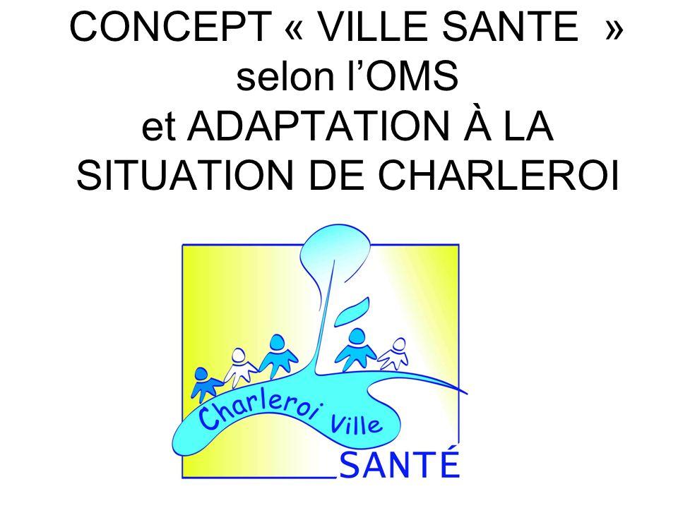 CONCEPT « VILLE SANTE » selon lOMS et ADAPTATION À LA SITUATION DE CHARLEROI