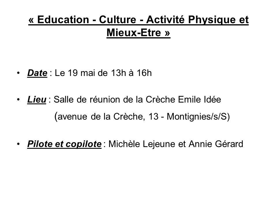 « Education - Culture - Activité Physique et Mieux-Etre » Date : Le 19 mai de 13h à 16h Lieu : Salle de réunion de la Crèche Emile Idée ( avenue de la