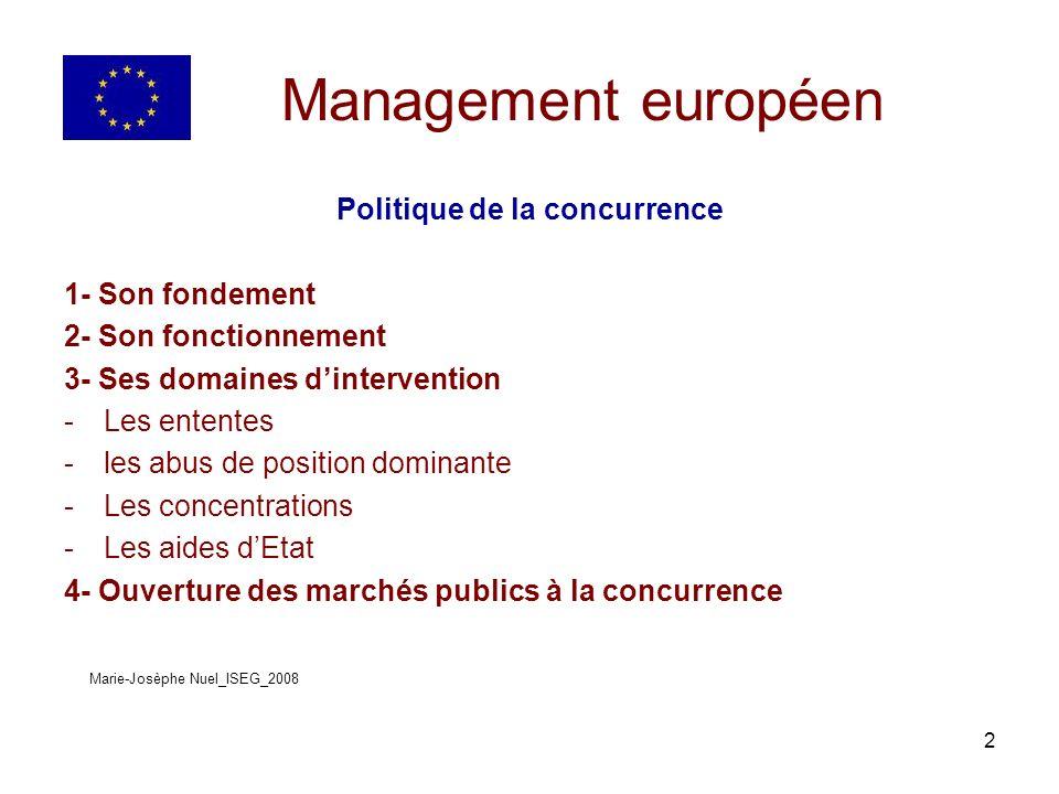 23 Management européen 3- Ses domaines dintervention D- Les aides détat La commission contrôle les actions daides des états.