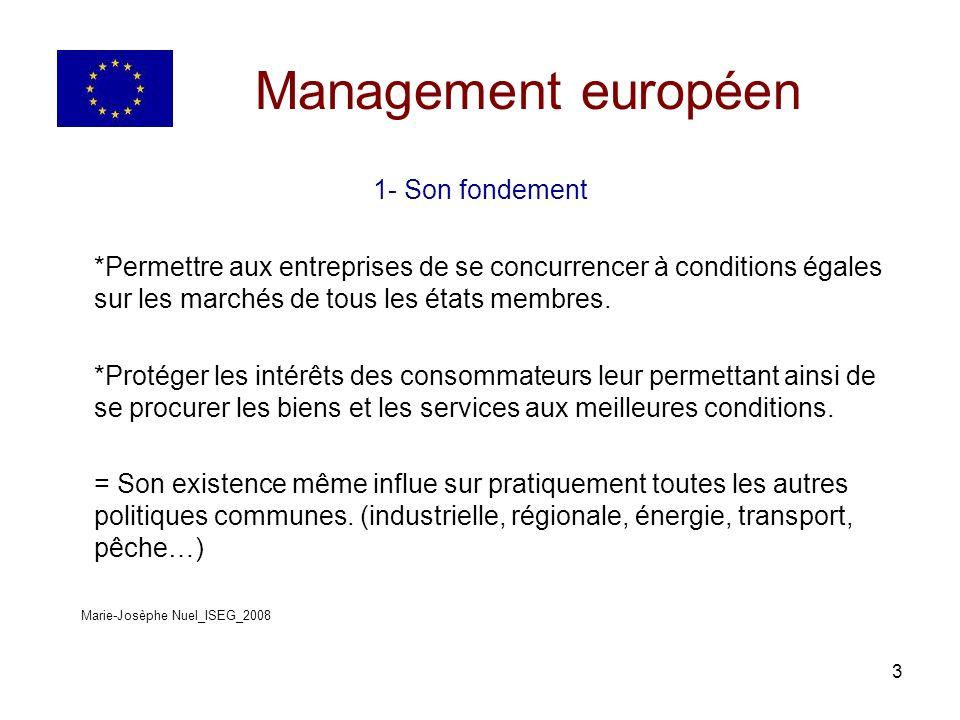 14 Management européen 3- Ses domaines dintervention B- Les abus de position dominante (article 82 du traité CE) * de part sa part de marché, peu de concurrence * abuse de sa position dominante notamment par une pratique des prix élevés, prime de fidélité.