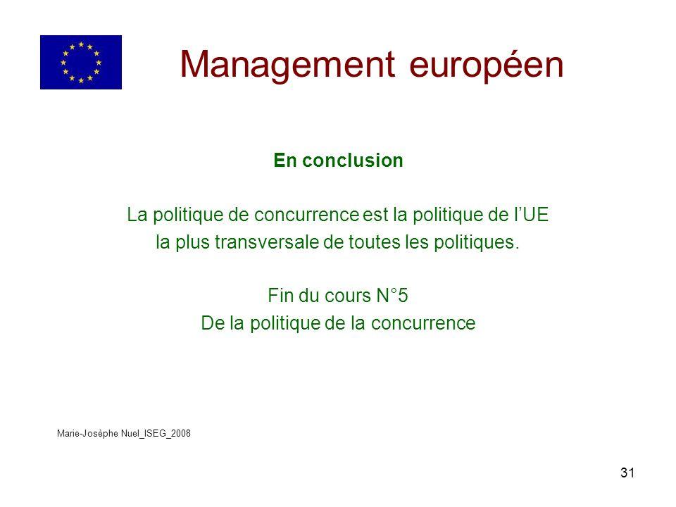 31 Management européen En conclusion La politique de concurrence est la politique de lUE la plus transversale de toutes les politiques.