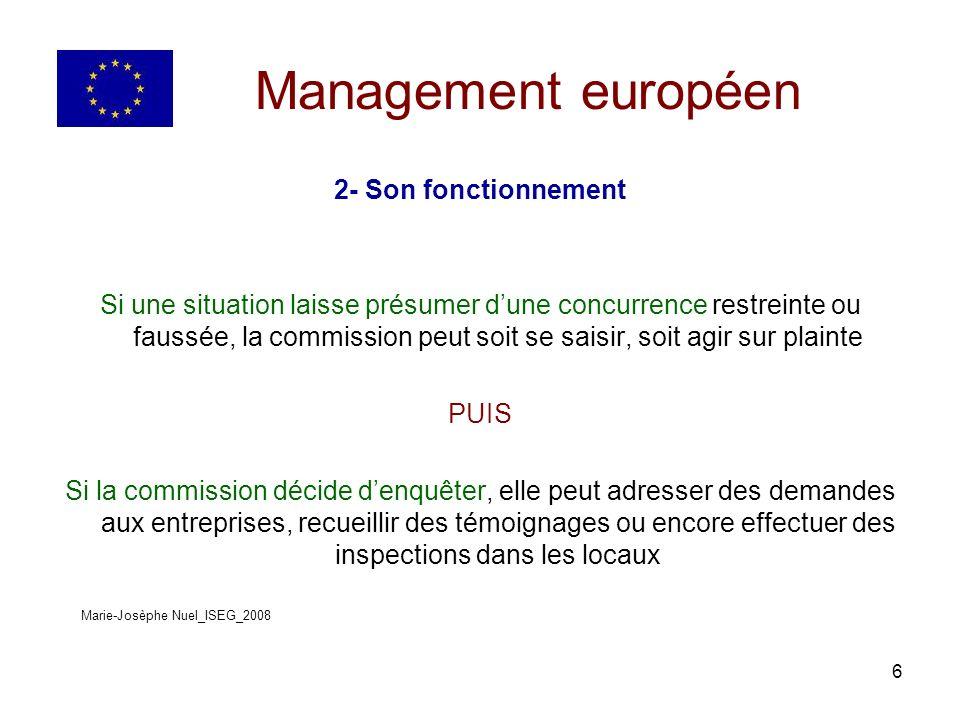 7 Management européen 2- Son fonctionnement Concernant les pratiques répréhensibles, La commission peut imposer des mesures « structurelles » Par exemple décision dexemption dune catégorie « provisoires » Par exemple en cas durgence si risque de dommage « comportementales » Par exemple mise en place damende, dastreinte Marie-Josèphe Nuel_ISEG_2008