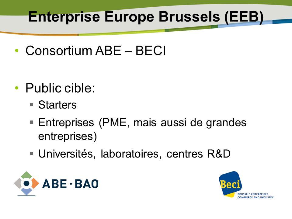 Enterprise Europe Brussels (EEB) Consortium ABE – BECI Public cible: Starters Entreprises (PME, mais aussi de grandes entreprises) Universités, labora
