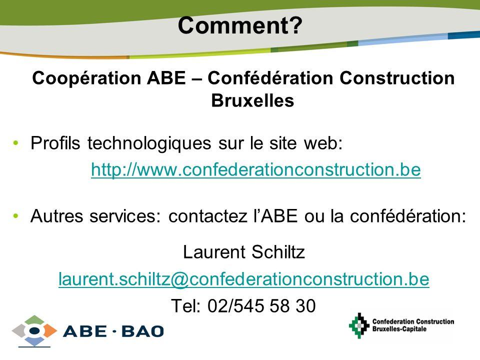 Comment? Coopération ABE – Confédération Construction Bruxelles Profils technologiques sur le site web: http://www.confederationconstruction.be Autres