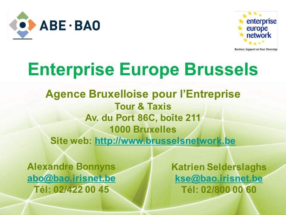Enterprise Europe Brussels Agence Bruxelloise pour lEntreprise Tour & Taxis Av. du Port 86C, boîte 211 1000 Bruxelles Site web: http://www.brusselsnet