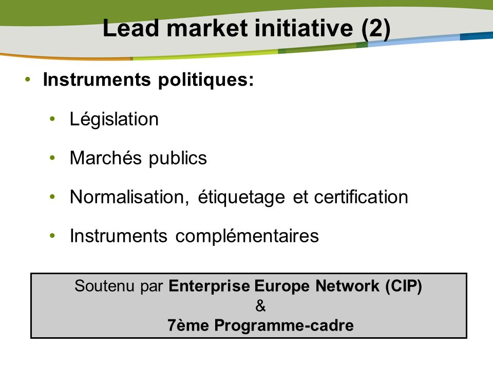 Instruments politiques: Législation Marchés publics Normalisation, étiquetage et certification Instruments complémentaires Lead market initiative (2)