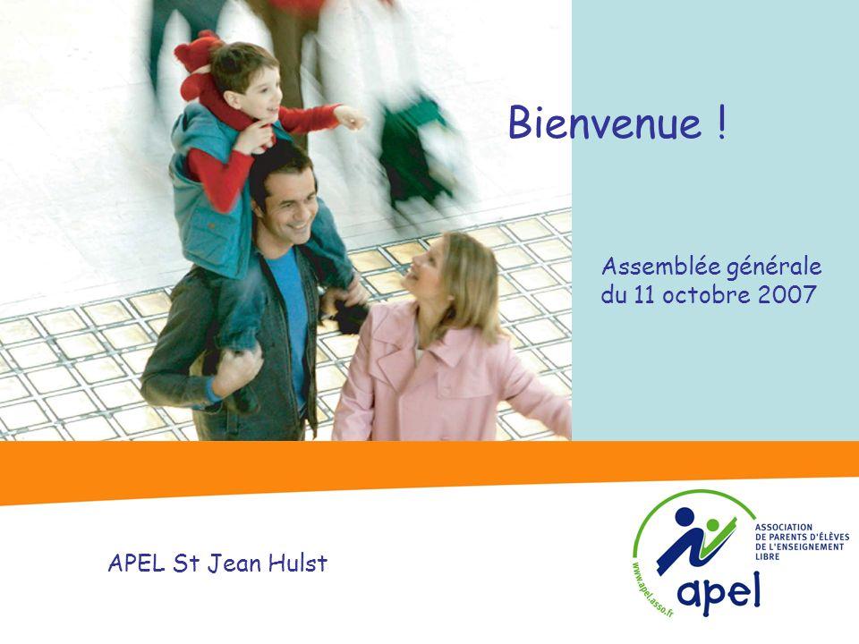 Assemblée générale du 11 octobre 2007 Bienvenue ! APEL St Jean Hulst